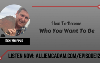 PIB12 – How To Become Who You Want To Be with Ken Whipple