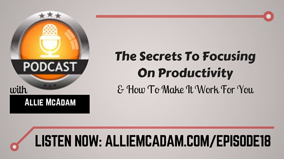 PIB18 – The Secrets To Focusing On Productivity & How To Make It Work For You