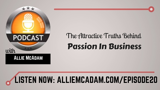 PIB20 – The Attractive Truths Behind Passion In Business
