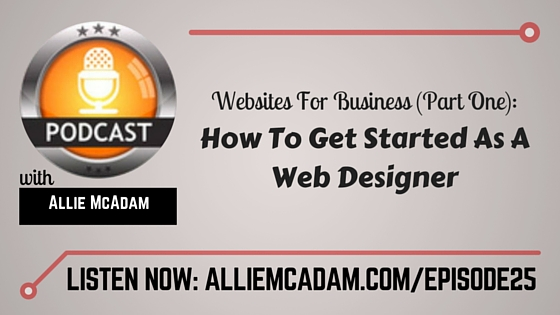 PIB25 – Websites For Business [P1]: How To Get Started As A Web Designer
