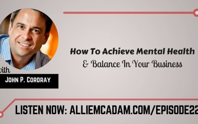 PIB22 – John P. Cordray | How To Achieve Mental Health & Balance In Your Business