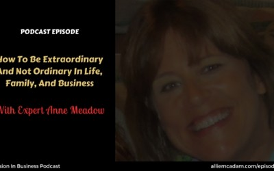 PIB31 – Anne Meador: How To Be Extraordinary And Not Ordinary In Life, Family, And Business