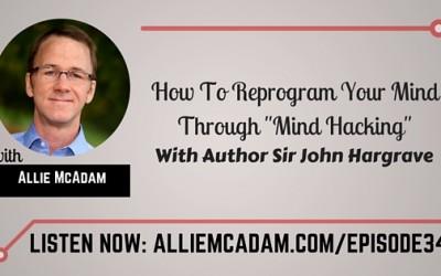 "PIB34 – Sir John Hargrave | How To Reprogram Your Mind Through ""Mind Hacking"""