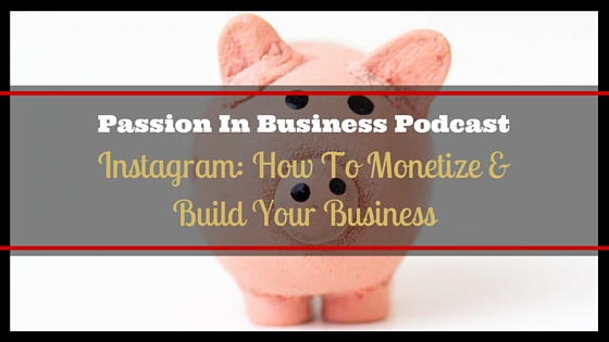 PIB43 – Instagram: How To Monetize & Build Your Business