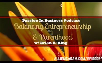 PIB45 – Brian R. King | Balancing Entrepreneurship & Parenthood